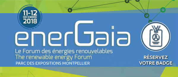EnerGaïa - le Forum des énergies renouvelables : 11 et 12 décembre 2018 | Parc des Expositions Hall B5 | Montpellier